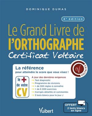 Le grand livre de l'orthographe : certificat Voltaire : la référence pour atteindre le score que vous visez !