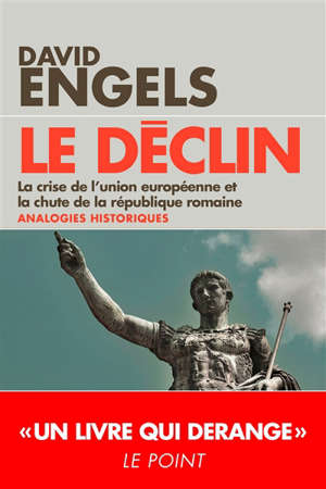 Le déclin : la crise de l'Union européenne et la chute de la République romaine : analogies historiques