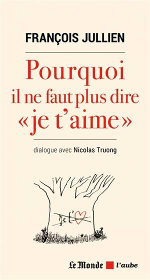 Pourquoi il ne faut plus dire je t'aime : dialogue avec Nicolas Truong