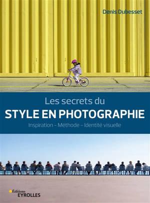 Les secrets du style en photographie : inspiration, méthode, identité visuelle