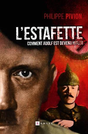L'estafette : comment Adolf est devenu Hitler