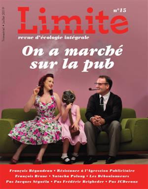 Limite : revue d'écologie intégrale pour le combat culturel. n° 15, On a marché sur la pub