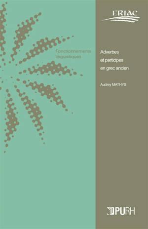 Adverbes et participes en grec ancien : morphologie et syntaxe des formes en -wç dérivées de participes : d'Homère à Polybe