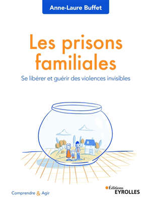 Les prisons familiales : se libérer et guérir des violences invisibles