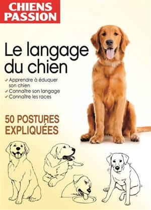 Chiens passion : le langage du chien : 50 postures expliquées