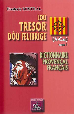 Lou tresor dou Felibrige : dictionnaire provençal-français. Volume 1, A-Cou