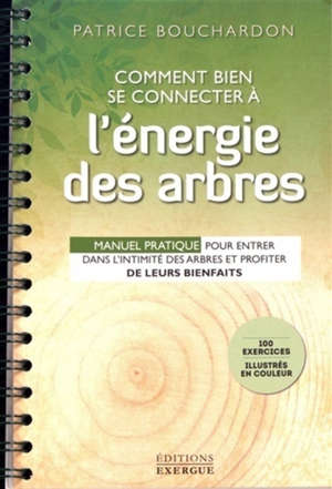 Comment bien se connecter à l'énergie des arbres : manuel pratique pour entrer dans l'intimité des arbres et profiter de leurs bienfaits