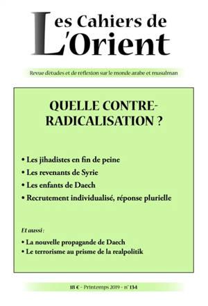 Cahiers de l'Orient (Les). n° 134, Quelle contre-radicalisation ?