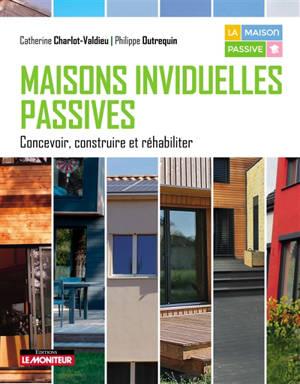 Maisons individuelles passives : concevoir, construire et réhabiliter