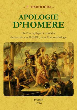 Apologie d'Homère : où l'on explique le véritable dessein de son Iliade, et sa théomythologie