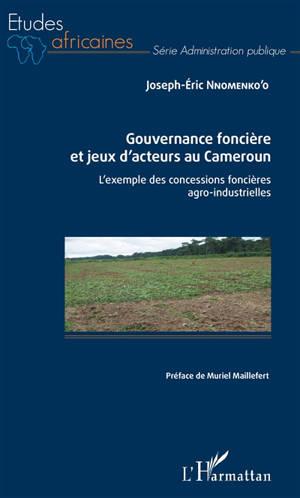 Gouvernance foncière et jeux d'acteurs au Cameroun : l'exemple des concessions foncières agro-industrielles