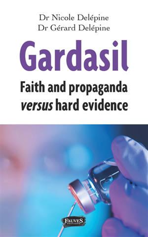 Gardasil : faith and propaganda versus hard evidence