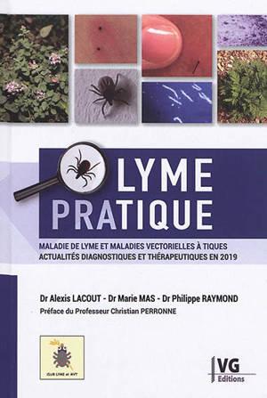 Lyme pratique : maladie de Lyme et maladies vectorielles à tiques : actualités diagnostiques et thérapeutiques en 2019