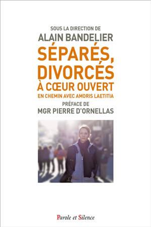 Séparés, divorcés à coeur ouvert : en chemin avec Amoris laetitia