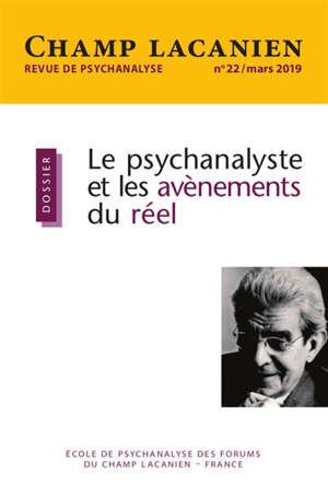Champ lacanien. n° 22, Le psychanalyste et les avènements du réel