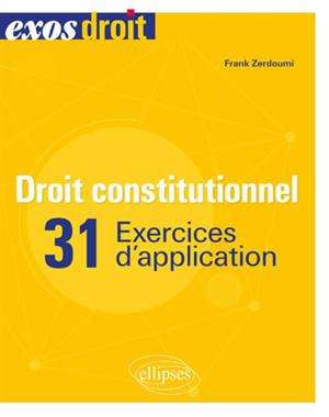 Droit constitutionnel : 31 exercices d'application
