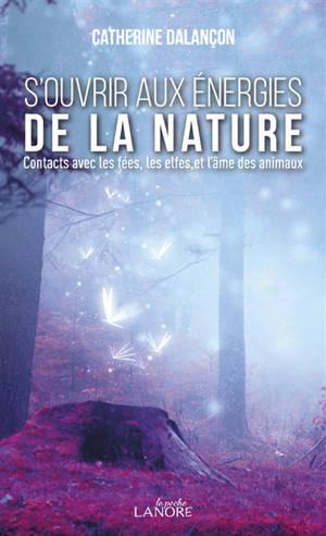 S'ouvrir aux énergies de la nature : contacts avec les fées, les elfes et l'âme des animaux