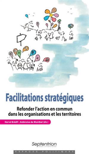 Facilitations stratégiques : refonder l'action en commun dans les organisations et les territoires