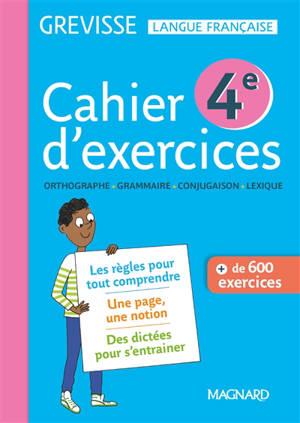 Cahier d'exercices 4e : orthographe, grammaire, conjugaison, lexique : + de 600 exercices