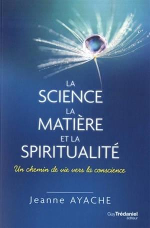 La science, la matière et la spiritualité : un chemin de vie vers la conscience