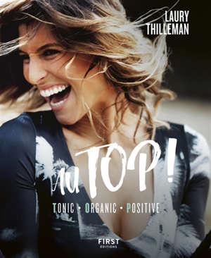 Au top ! : tonic, organic, positive