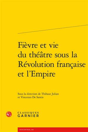Fièvre et vie du théâtre sous la Révolution française et l'Empire