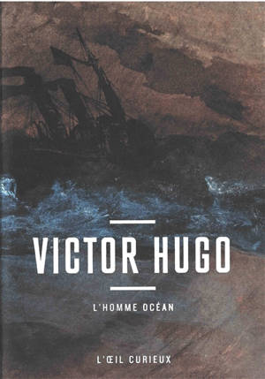 Victor Hugo : l'homme océan