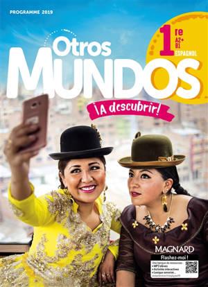 Otros mundos a descubrir ! : espagnol 1re, A2+B1 : programme 2019