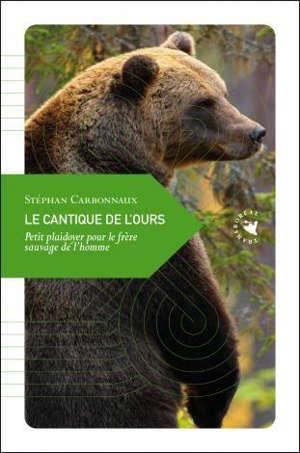 Le cantique de l'ours : petit plaidoyer pour le frère sauvage de l'homme