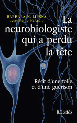 La neurobiologiste qui a perdu la tête : récit d'une folie et d'une guérison