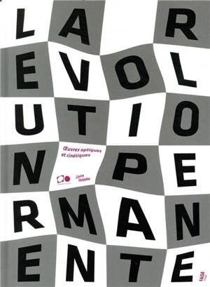 La révolution permanente : oeuvres optiques et cinétiques