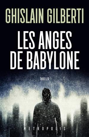 La trilogie des ombres. Volume 2, Les anges de Babylone : thriller