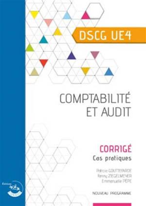 Comptabilité et audit, DSCG UE4 : corrigé, cas pratiques : nouveau programme