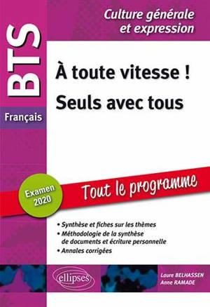 BTS français, culture générale et expression : 1. A toute vitesse ! 2. Seuls avec tous : examen 2020, tout le programme