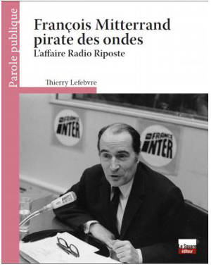 François Mitterrand pirate des ondes : l'affaire Radio Riposte