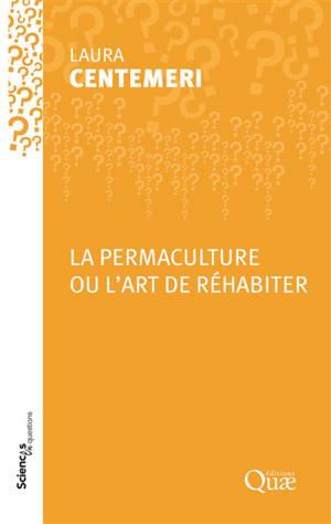 La permaculture ou L'art de réhabiter : conférence-débat organisée par le groupe Sciences en questions à l'Inra d'Angers le 16 novembre 2017 et à l'Inra d'Avignon le 7 décembre 2017