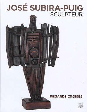 José Subirà-Puig, sculpteur : regards croisés