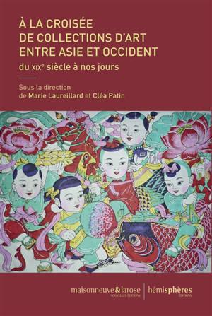 A la croisée de collections d'art entre Asie et Occident : du XIXe siècle à nos jours
