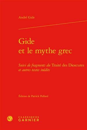 Gide et le mythe grec. Suivi de Fragements du Traité des Dioscures : et autres textes inédits