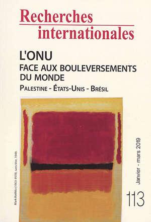 Recherches internationales. n° 113, L'ONU face aux bouleversements du monde : Palestine, Etats-Unis, Brésil