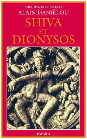 Shiva et Dionysos : la religion de la nature et de l'amour, de la préhistoire à l'avenir