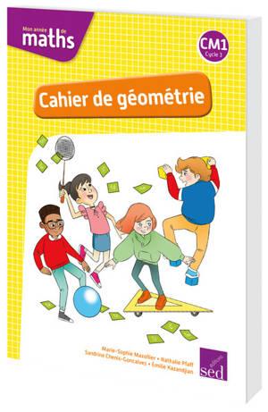 Mon année de maths CM1 : cahier de géométrie