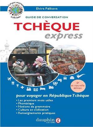 Tchèque express : langue officielle de la République tchèque : guide de conversation, les premiers mots utiles, renseignements pratiques, grammaire