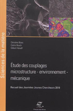 Etude des couplages microstructure, environnement, mécanique