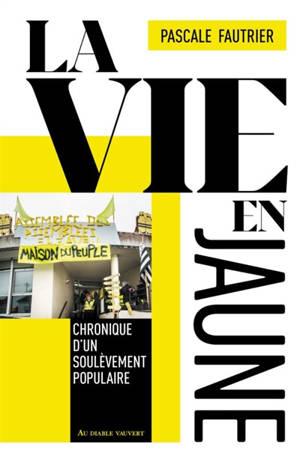 La vie en jaune : chronique d'un soulèvement populaire
