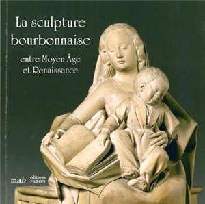 La sculpture bourbonnaise entre Moyen Age et Renaissance : prêt exceptionnel du Musée du Louvre