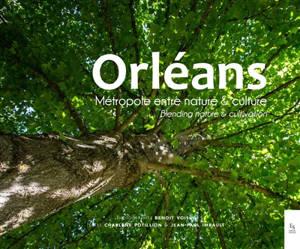 Orléans : métropole entre nature & culture = Orléans : blending nature & cultivation