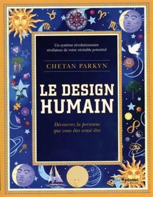 Le design humain : découvrez la personne que vous êtes censé être : un système révolutionnaire révélateur de votre véritable potentiel
