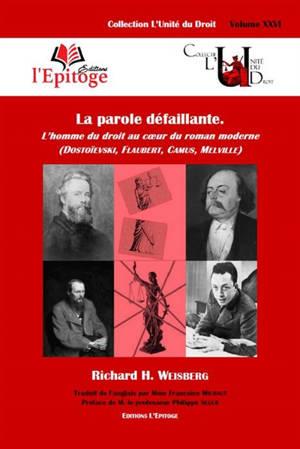 La parole défaillante : l'homme du droit au coeur du roman moderne : Dostoïevsky, Flaubert, Camus, Melville