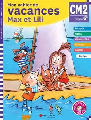 Mon cahier de vacances Max et Lili, CM2, 6e, 10-11 ans : conforme aux programmes